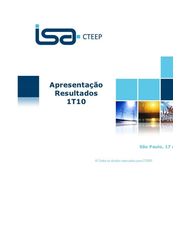 Apresentação Resultados    1T10                                         São Paulo, 17 de maio de 2010          © Todos os ...