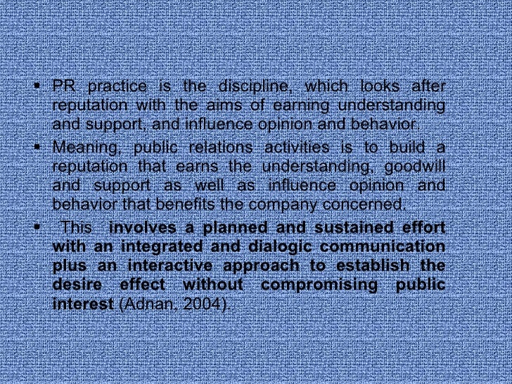 <ul><li>PR practice is the discipline, which looks after reputation with the aims of earning understanding and support, an...