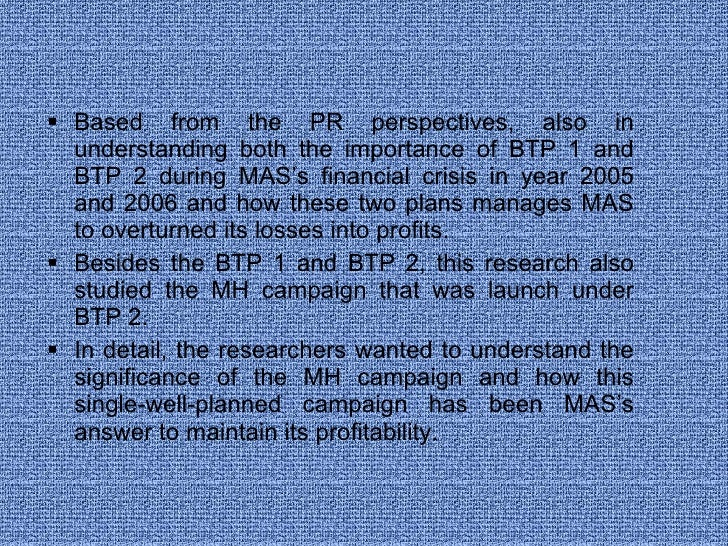 <ul><li>Based from the PR perspectives, also in understanding both the importance of BTP 1 and BTP 2 during MAS's financia...