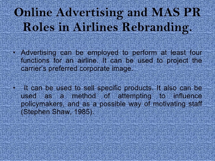 Online Advertising and MAS PR Roles in Airlines Rebranding. <ul><li>Advertising can be employed to perform at least four f...