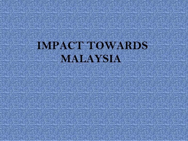 IMPACT TOWARDS MALAYSIA