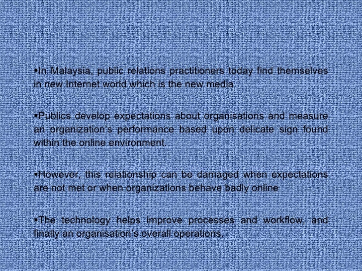 <ul><li>In Malaysia, public relations practitioners today find themselves in new Internet world which is the new media </l...