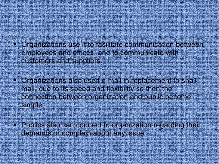 <ul><li>Organizations use it to facilitate communication between employees and offices, and to communicate with customers ...