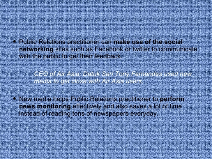 <ul><li>Public Relations practitioner can  make use of the social networking  sites such as Facebook or twitter to communi...