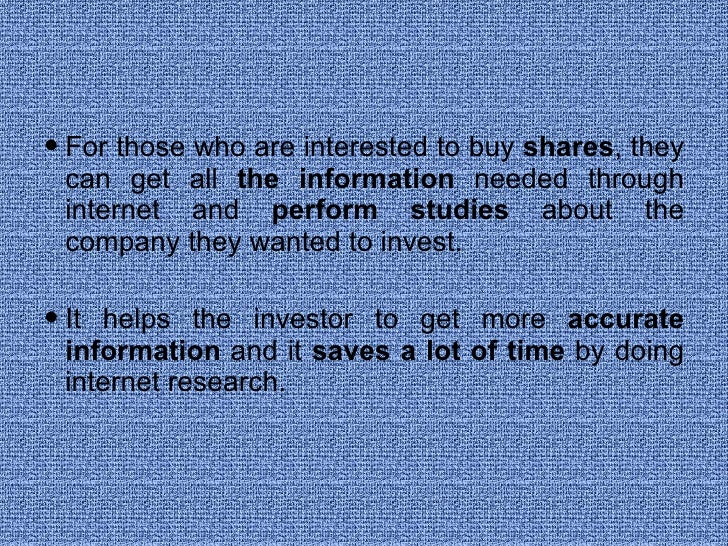 <ul><li>For those who are interested to buy  shares , they can get all  the information  needed through internet and  perf...