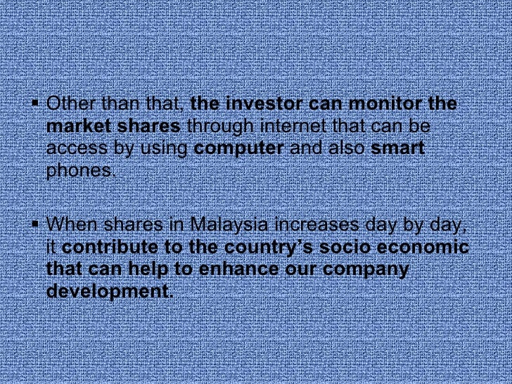 <ul><li>Other than that,  the investor can monitor the market shares  through internet that can be access by using  comput...