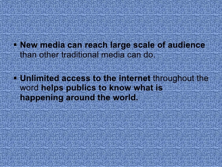 <ul><li>New media can reach large scale of audience  than other traditional media can do.  </li></ul><ul><li>Unlimited acc...