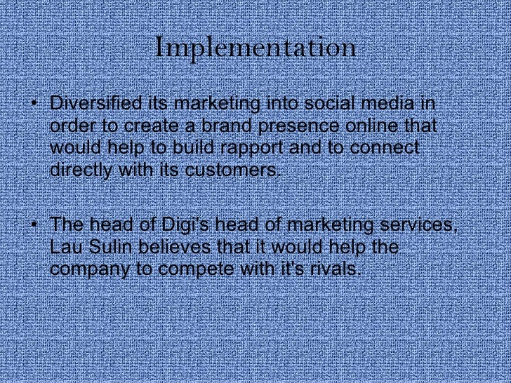 Implementation <ul><li>Diversified its marketing into social media in order to create a brand presence online that would h...