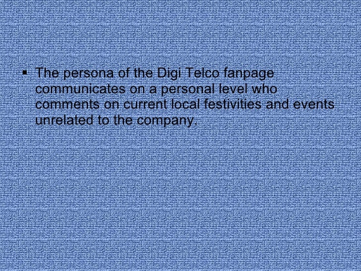 <ul><li>The persona of the Digi Telco fanpage communicates on a personal level who comments on current local festivities a...