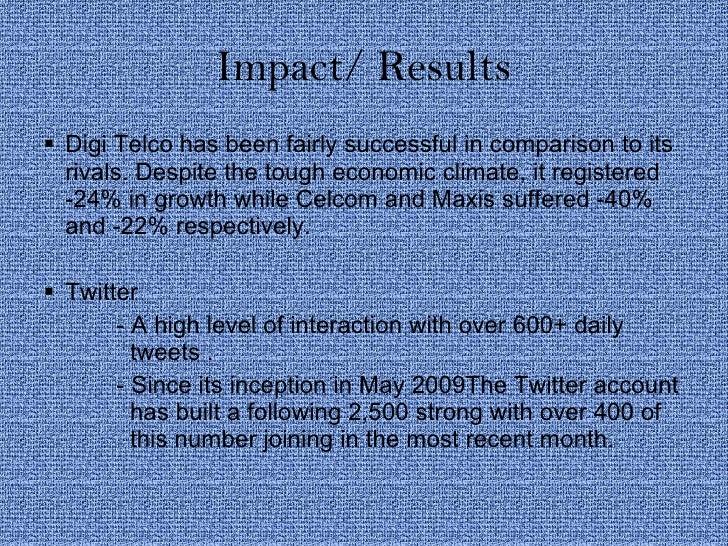 Impact/ Results <ul><li>Digi Telco has been fairly successful in comparison to its rivals. Despite the tough economic clim...