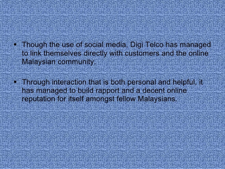 <ul><li>Though the use of social media, Digi Telco has managed to link themselves directly with customers and the online M...
