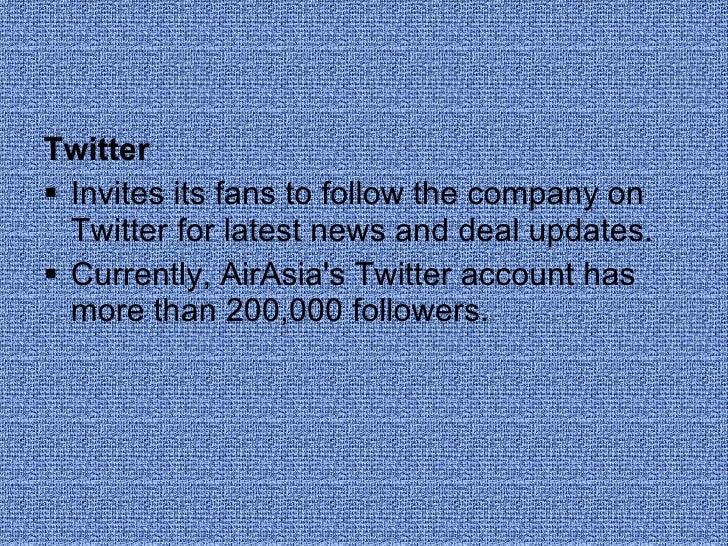 <ul><li>Twitter </li></ul><ul><li>Invites its fans to follow the company on Twitter for latest news and deal updates. </li...