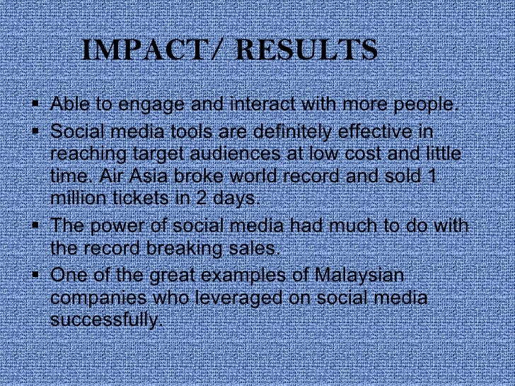 IMPACT/ RESULTS <ul><li>Able to engage and interact with more people.  </li></ul><ul><li>Social media tools are definitely...