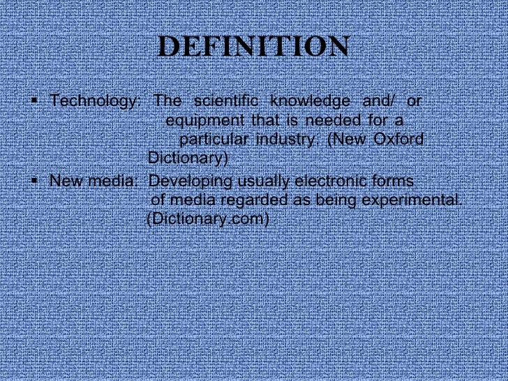 DEFINITION <ul><li>Technology: The scientific knowledge and/ or      equipment that is needed for a    particular industry...