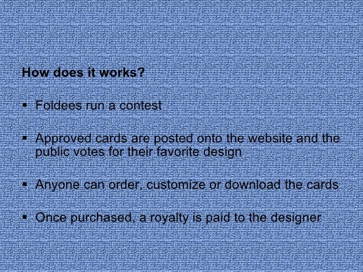 <ul><li>How does it works? </li></ul><ul><li>Foldees run a contest  </li></ul><ul><li>Approved cards are posted onto the w...