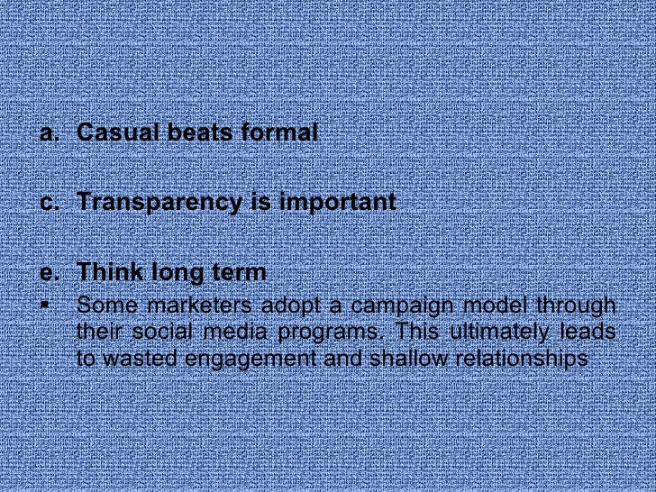 <ul><li>Casual beats formal  </li></ul><ul><li>Transparency is important </li></ul><ul><li>Think long term  </li></ul><ul>...