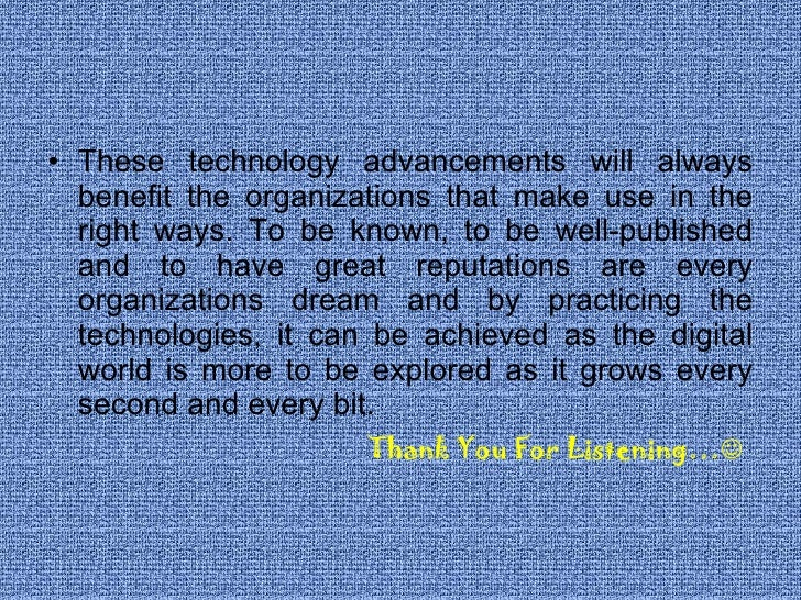 <ul><li>These technology advancements will always benefit the organizations that make use in the right ways. To be known, ...