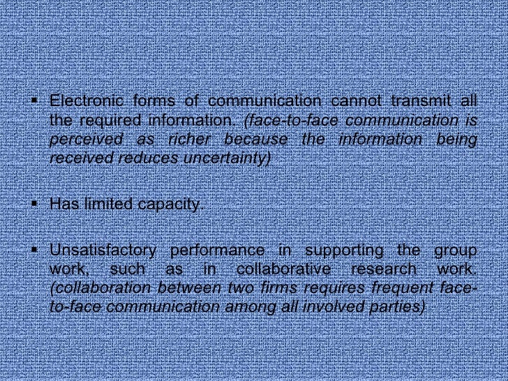<ul><li>Electronic forms of communication cannot transmit all the required information.  (face-to-face communication is pe...