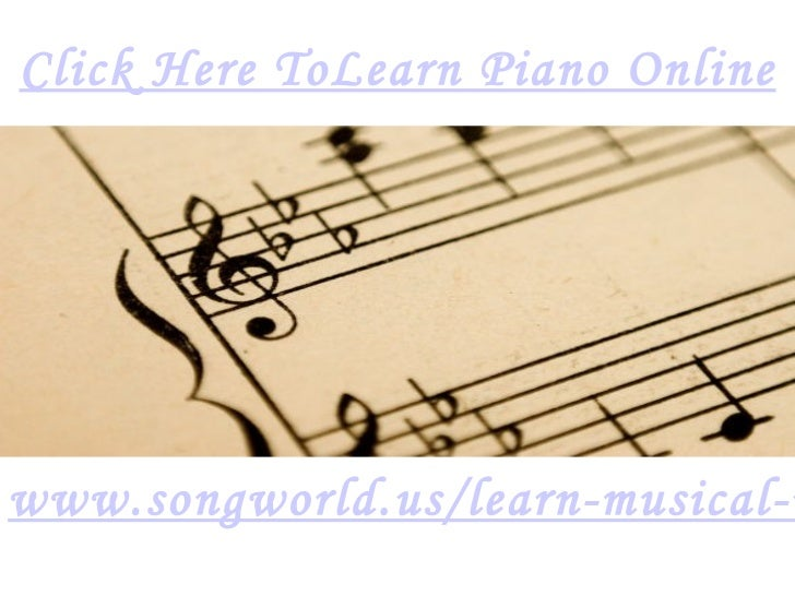 Click Here ToLearn Piano Online www.songworld.us/learn-musical-instruments