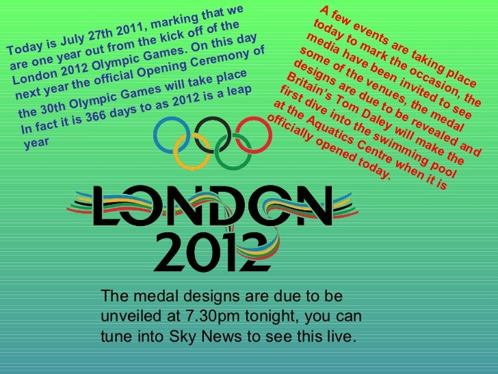 Today is July 27th 2011, marking that we are one year out from the kick off of the London 2012 Olympic Games. On this day ...