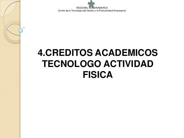 REGIONAL CUNDINAMARCA   Centro de la Tecnología del Diseño y la Productividad Empresarial4.CREDITOS ACADEMICOS TECNOLOGO A...