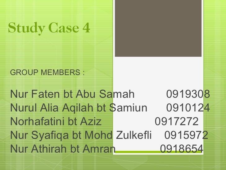 Study Case 4GROUP MEMBERS :Nur Faten bt Abu Samah        0919308Nurul Alia Aqilah bt Samiun   0910124Norhafatini bt Aziz  ...