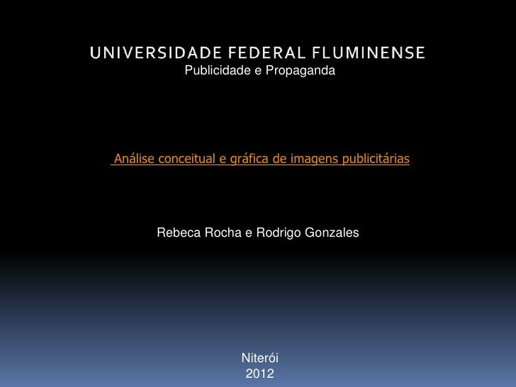 Publicidade e PropagandaAnálise conceitual e gráfica de imagens publicitárias       Rebeca Rocha e Rodrigo Gonzales       ...