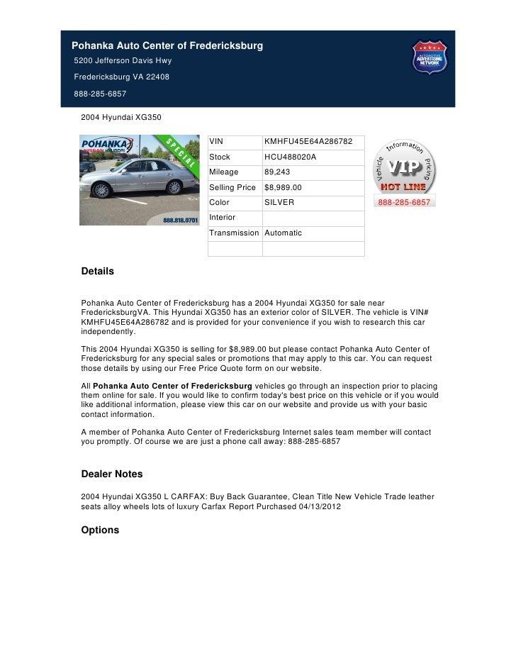 Pohanka Auto Center of Fredericksburg5200 Jefferson Davis HwyFredericksburg VA 22408888-285-6857 2004 Hyundai XG350       ...