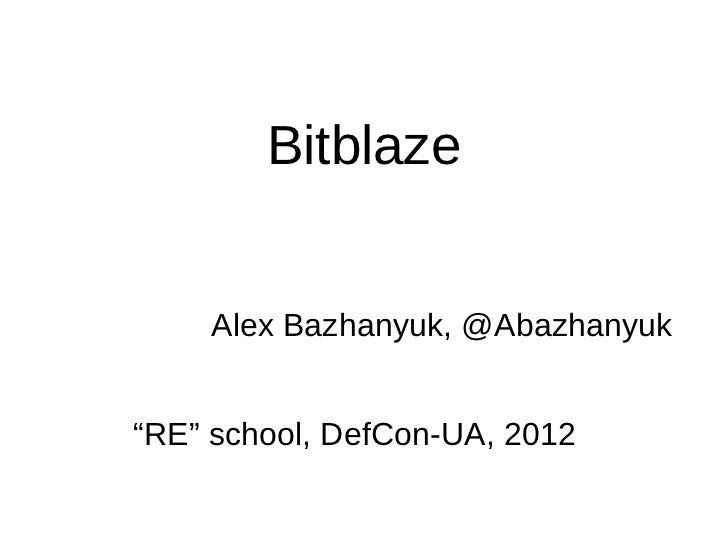 "Bitblaze    Alex Bazhanyuk, @Abazhanyuk""RE"" school, DefCon-UA, 2012"