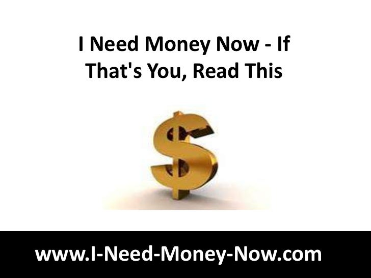 I Need Money Now - If    Thats You, Read Thiswww.I-Need-Money-Now.com