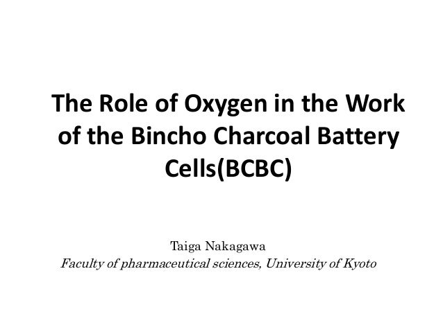 The Role of Oxygen in the Workof the Bincho Charcoal Battery          Cells(BCBC)                   Taiga NakagawaFaculty ...