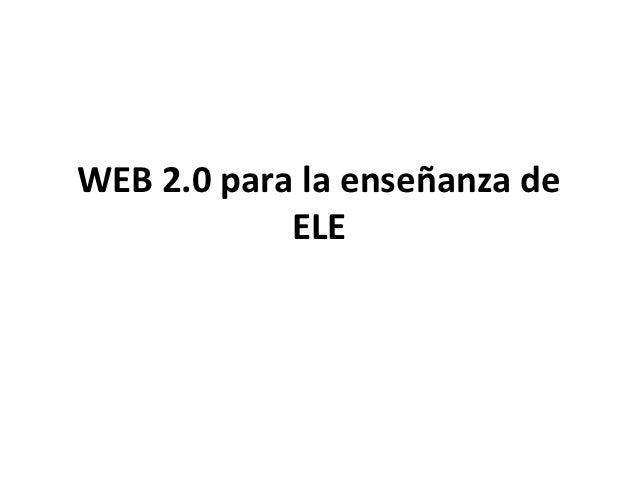 WEB 2.0 para la enseñanza de            ELE