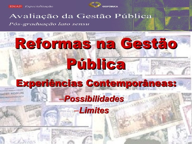 <ul><li>Reformas na Gestão Pública </li></ul><ul><li>Experiências Contemporâneas: </li></ul><ul><ul><ul><ul><li>Possibilid...