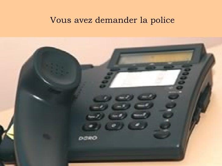 Vous avez demander la police