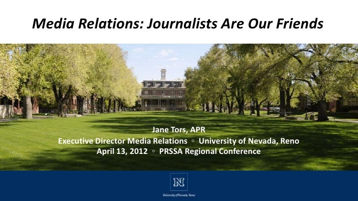 Media Relations: Journalists Are Our Friends                            Jane Tors, APR   Executive Director Media Relation...