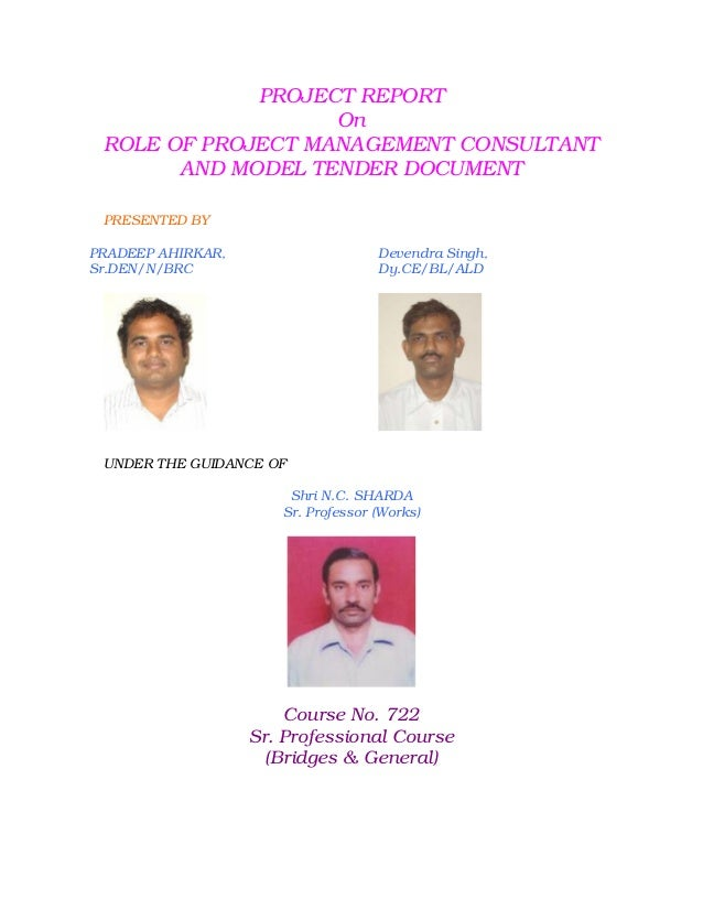 PROJECT REPORT                   On ROLE OF PROJECT MANAGEMENT CONSULTANT       AND MODEL TENDER DOCUMENT PRESENTED BYPRAD...
