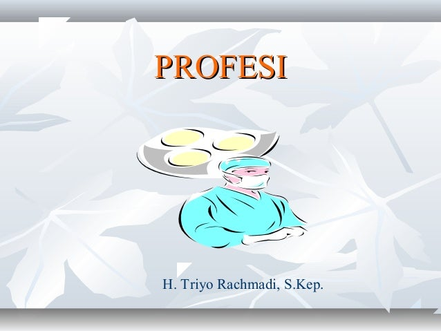 PROFESIH. Triyo Rachmadi, S.Kep.