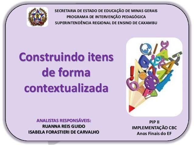 Construindo itens de forma contextualizada PIP II IMPLEMENTAÇÃO CBC Anos Finais do EF SECRETARIA DE ESTADO DE EDUCAÇÃO DE ...