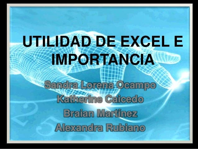 UTILIDAD DE EXCEL E IMPORTANCIA Sandra Lorena Ocampo Katherine Caicedo Braian Martínez Alexandra Rubiano