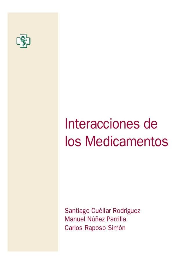 Interacciones de los Medicamentos Santiago Cuéllar Rodríguez Manuel Núñez Parrilla Carlos Raposo Simón