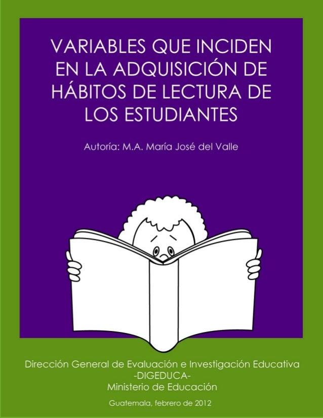 Hábitos de lectura 2 Licenciada Cynthia Del Águila Ministra de Educación Licenciada Evelyn de Segura Viceministra Técnica ...