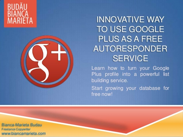 INNOVATIVE WAY TO USE GOOGLE PLUS AS A FREE AUTORESPONDER SERVICE Learn how to turn your Google Plus profile into a powerf...