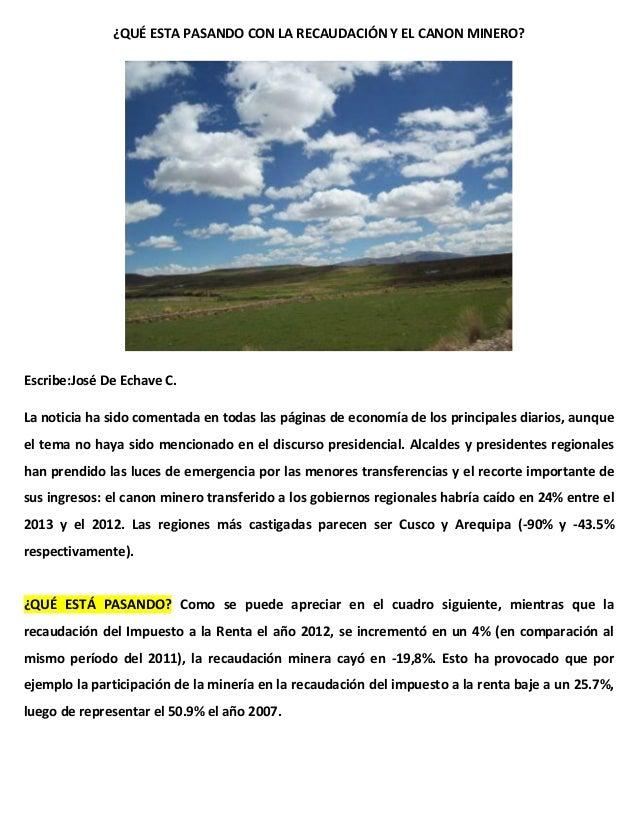 ¿QUÉ ESTA PASANDO CON LA RECAUDACIÓN Y EL CANON MINERO? Escribe:José De Echave C. La noticia ha sido comentada en todas la...