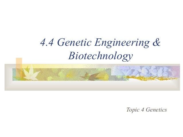 4.4 Genetic Engineering & Biotechnology Topic 4 Genetics