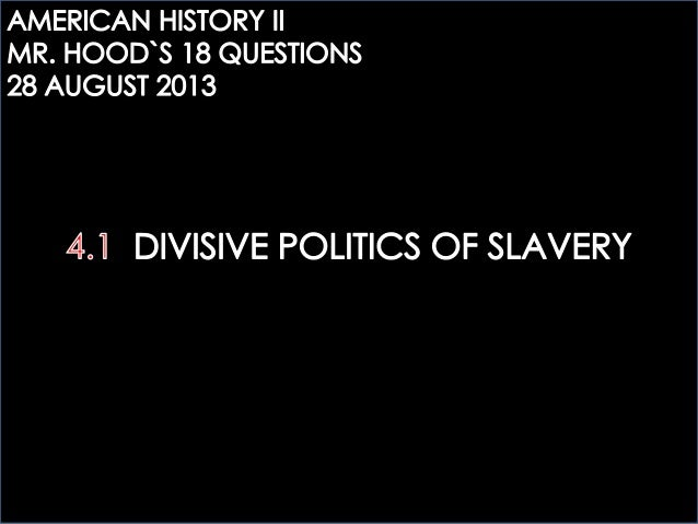 AHTWO: 4.1 DIVISIVE POLITICS OF SLAVERY questions
