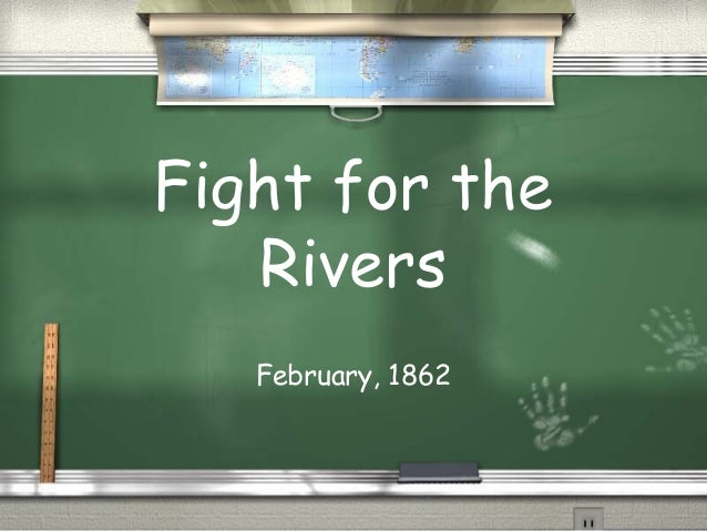 Fight for the Rivers February, 1862