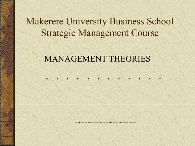 Makerere University Business School Strategic Management Course MANAGEMENT THEORIES