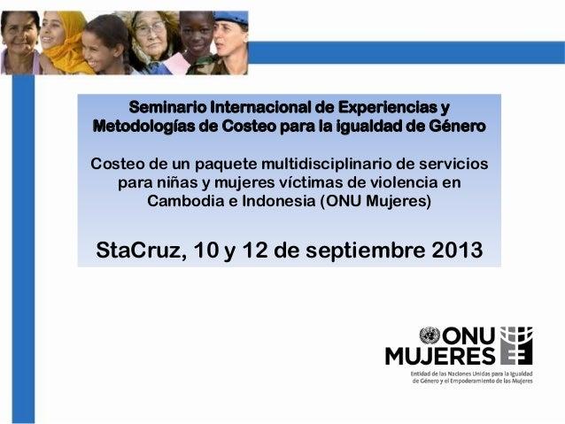 Seminario Internacional de Experiencias y Metodologías de Costeo para la igualdad de Género Costeo de un paquete multidisc...