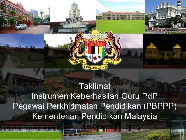 Taklimat Instrumen Keberhasilan Guru PdP Pegawai Perkhidmatan Pendidikan (PBPPP) Kementerian Pendidikan Malaysia 1