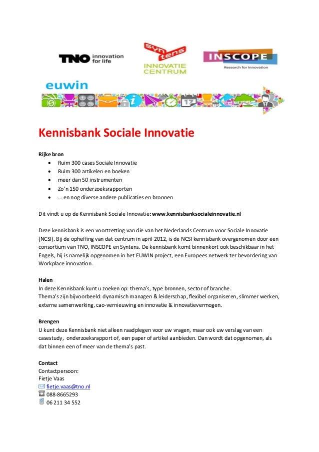 Kennisbank Sociale Innovatie Rijke bron  Ruim 300 cases Sociale Innovatie  Ruim 300 artikelen en boeken  meer dan 50 in...